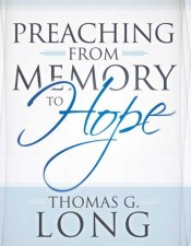 """Thomas G. Long. """"Preaching from Memory to Hope."""" Louisville"""