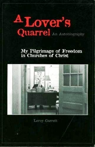 A Lover's Quarrel: My Pilgrimage of Freedom in Churches of Christ by Leroy Garrett
