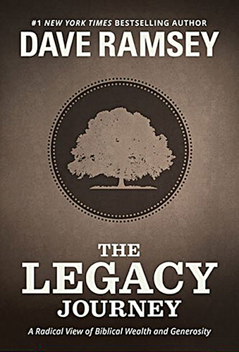 Dave Ramsey. The Legacy Journey: A Radical View of Biblical Wealth and Generosity. Brentwood