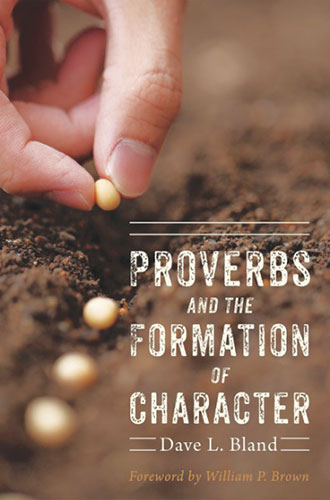 Dave Bland. Proverbs and the Formation of Character. Eugene