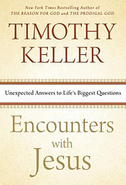 Encounters with Jesus: Unexpected Answers to Life's Biggest Questions by Timothy Keller