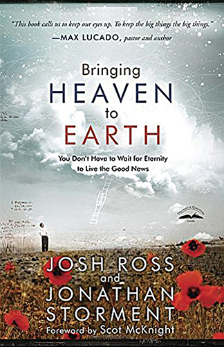 Josh Ross and Jonathan Storment. Bringing Heaven to Earth: You Don't Have to Wait for Eternity to Live the Good News. Colorado Springs