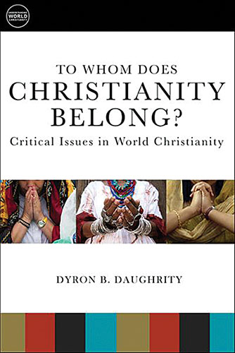 Dyron Daughrity. To Whom Does Christianity Belong? Critical Issues in World Christianity. Minneapolis: Fortress Press