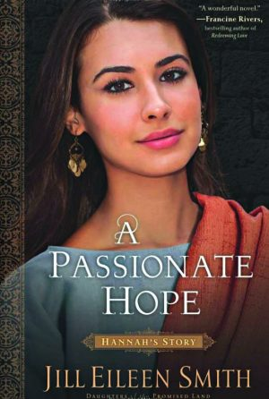 Jill Eileen Smith. A Passionate Hope: Hannah's Story. Ada, Mich.: Revell, 2018: 368 pages.