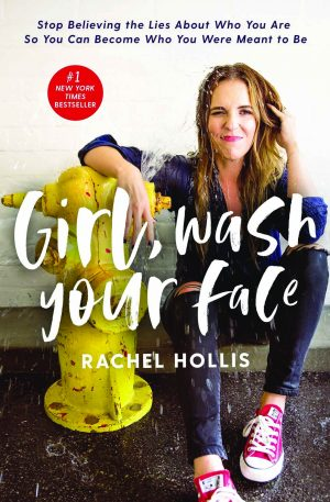 Rachel Hollis. Girl, Wash Your Face. Nashville, Tenn. Thomas Nelson, 2018. 240 pages.