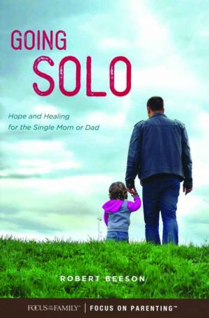 Robert Beeson. Going Solo: Hope and Healing for the Single Mom or Dad. Colorado Springs, Colo.: Focus on the Family Publishing, 2018. 224 pages.