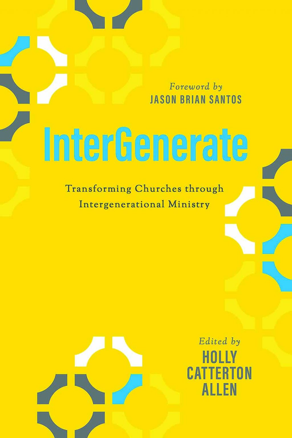 Holly Catterton Allen. InterGenerate: Transforming Churches through Intergenerational Ministry. Abilene, Texas: Abilene Christian University Press, 2018. 272 pages.