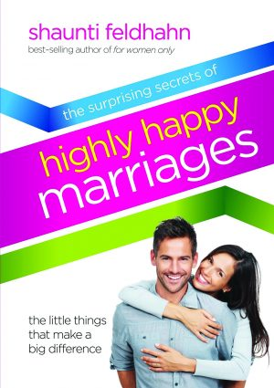Shaunti Feldhahn. The Surprising Secrets of Highly Happy Marriages: The Little Things That Make a Big Difference.