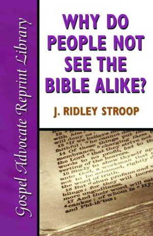 J. Ridley Stroop. Why Do People Not See The Bible Alike? Nashville, Tenn.: Gospel Advocate Reprint Library, 2001. 228 pages.