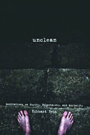 Richard Beck. Unclean: Meditations on Purity, Hospitality, and Mortality. Portland, Ore.: Wipf and Stock, 2011. 212 pages.