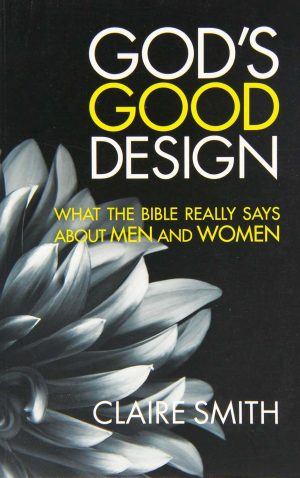 Claire Smith. God's Good Design: What the Bible Really Says About Men and Women. Sydney, Australia: Matthias Media, 2012. 238 pages.