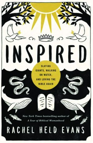 Rachel Held Evans. Inspired: Slaying Giants, Walking on Water, and Loving the Bible Again. Nashville, Tenn.: Thomas Nelson, 2018. 266 pages.