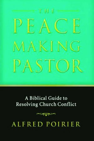 Alfred Poirier. The Peacemaking Pastor: A Biblical Guide to Resolving Church Conflict. Grand Rapids, Mich.: Baker Books, 2006. 320 pages.
