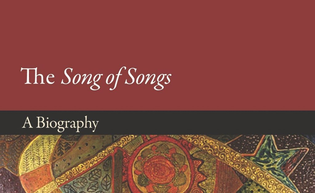 Ilana Pardes. The Song of Songs: A Biography (Lives of Great Religious Books). Princeton, N.J.: Princeton University Press, 2019. 296 pages.