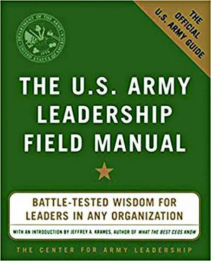 The U.S. Army Leadership Field Manual. New York: McGraw Hill Education, 2004. 300 pages.