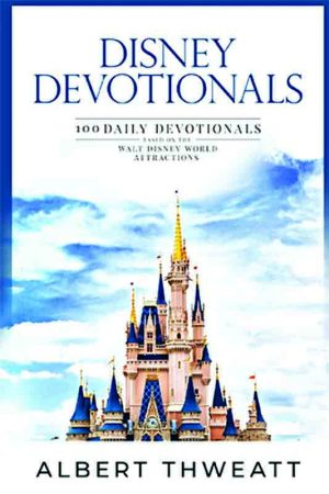 Albert Thweatt. Disney Devotionals: 100 Daily Devotionals Based on the Walt Disney World Attractions. Theme Park Press, 2019. 238 pages.