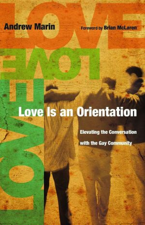Andrew Marin. Love Is an Orientation: Elevating the Conversation with the Gay Community. Westmont, Ill.: IVP Books, 2009. 205 pages.