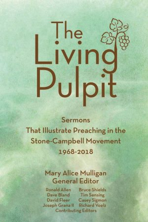 Mary Alice Mulligan (editor). The Living Pulpit: Sermons that Illustrate Preaching in the Stone-Campbell Movement 1968-2018. Nashville, Tenn., Chalice Press, 2019. 288 pages. $28.55.