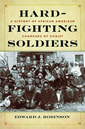 Edward J. Robinson. Hard-Fighting Soldiers: A History of African American Churches of Christ. University of Tennessee Press, 2019. 224 pages.