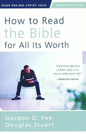 Gordon D. Fee and Douglas Stuart. How to Read the Bible for All Its Worth (fourth edition). Grand Rapids, Mich.: Zondervan Academic, 2014. 304 pages.
