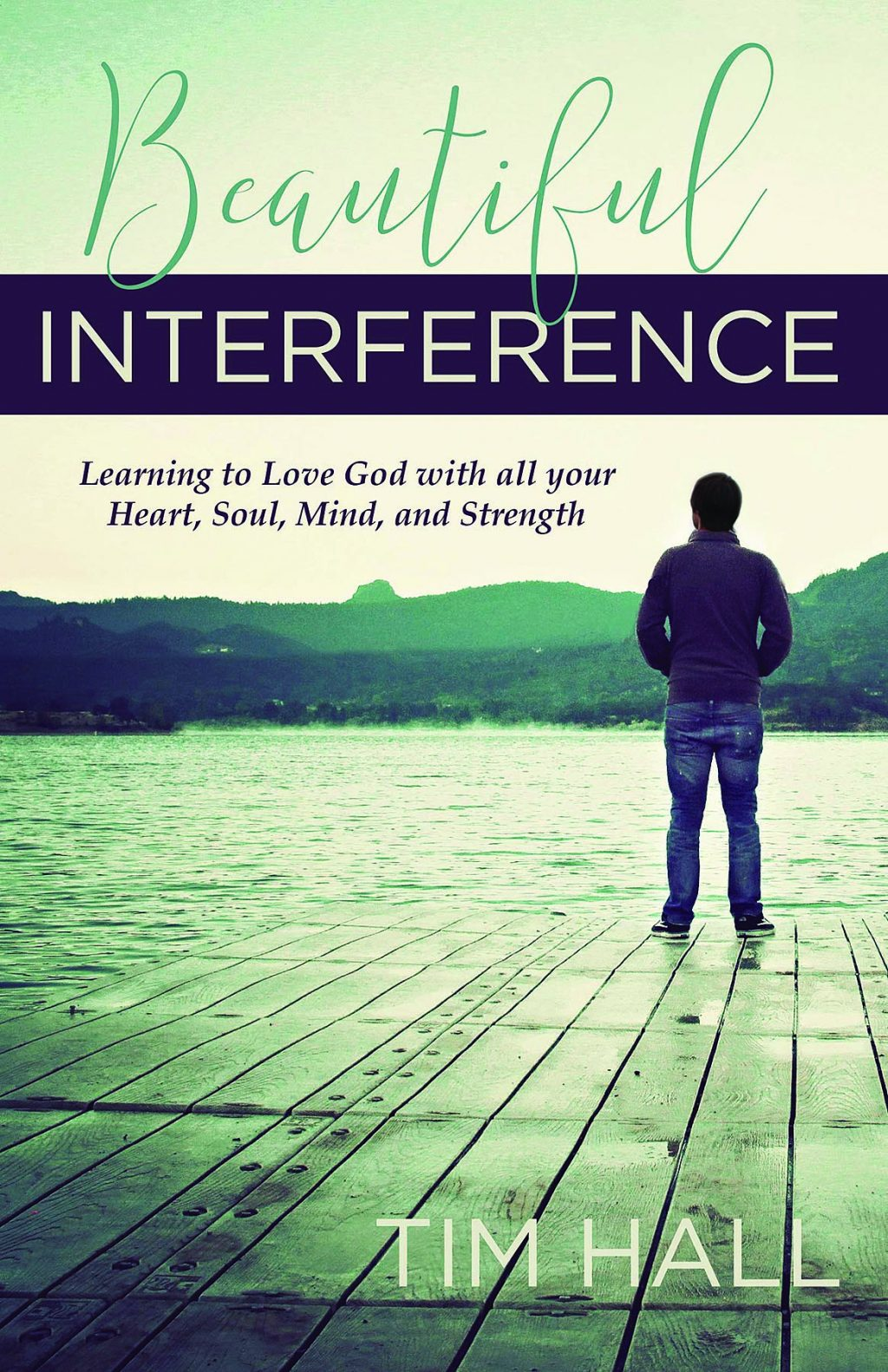 Tim Hall. Beautiful Interference: Learning to Love God with All Your Heart, Soul, Mind, and Strength. Sisters, Ore.: Deep River Books LLC, 2019. 112 pages.