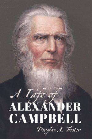 Douglas A. Foster. A Life of Alexander Campbell. Grand Rapids, Mich: Eerdmans, 2020, 345 pages.