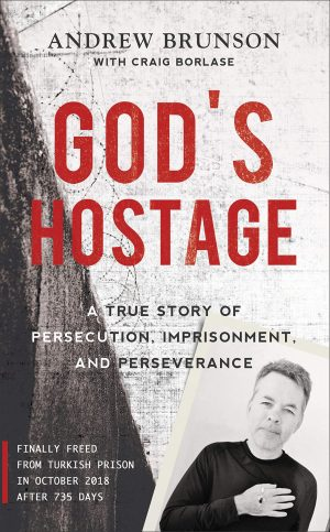 Andrew Brunson. God's Hostage: A True Story of Persecution, Imprisonment and Perseverance. Ada, Mich: Baker Books, 2019. 256 pages.