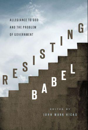 "John Mark Hicks' book ""Resisting Babel,"" published by Abilene Christian University Press, explores the political theology of David Lipscomb."