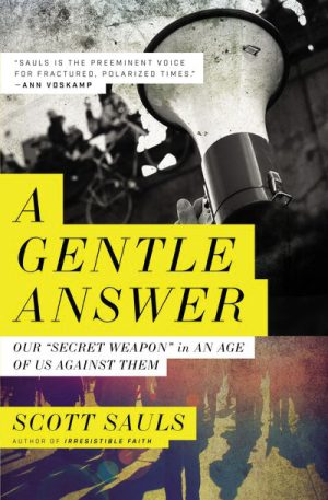 "Scott Sauls. ""A Gentle Answer: Our 'Secret Weapon' in an Age of Us Against Them."" Thomas Nelson, 2020. 224 pages."