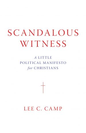 "Lee Camp. ""Scandalous Witness: A Little Political Manifesto for Christians."" Eerdmans, 2020. 192 pages."