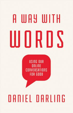 "Daniel Darling. ""A Way With Words: Using Our Online Conversations For Good."" B&H Publishing Group, 2020. 211 pages."