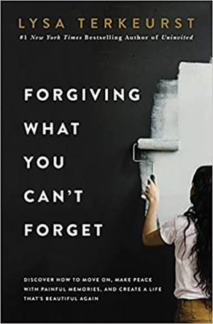 """Lysa TerKeurst. """"Forgiving What You Can't Forget: Discover How to Move On, Make Peace with Painful Memories and Create a Life That's Beautiful Again."""" Thomas Nelson, 2020. 256 pages."""