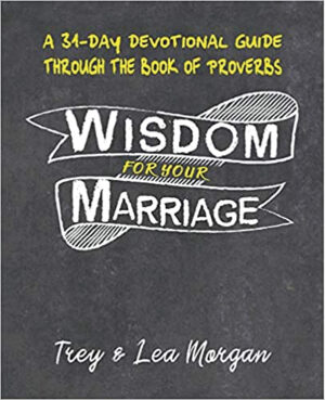 Trey and Lea Morgan. Wisdom For Your Marriage: A 31-Day Couples Devotional Guide Through the Book of Proverbs. Self-published, 2020. 171 pages.