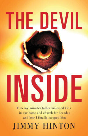 Jimmy Hinton. The Devil Inside: How My Minister Father Molested Kids in Our Home and Church for Decades and How I Finally Stopped Him. Freiling Publishing, 2021.