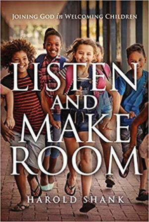 Harold Shank. Listen and Make Room: Joining God in Welcoming Children. Leafwood Publishers, 2020. 256 pgs.