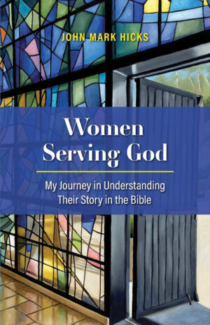 John Mark Hicks. Women Serving God: My Journey In Understanding Their Journey in the Bible. 2020. 270 pages.
