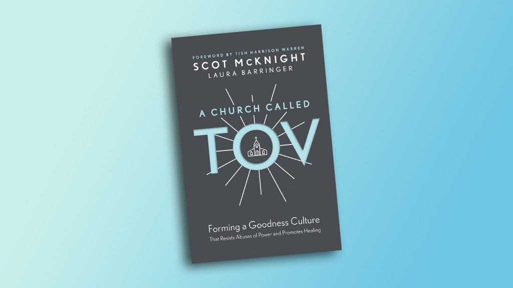 Scot McKnight and Laura Barringer. A Church Called Tov: Forming a Goodness Culture that Resists Abuses of Power and Promotes Healing. Tyndale Momentum, 2020. 256 pages. $20.69.
